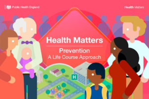 Health Matters: Prevention - A Life Course Approach